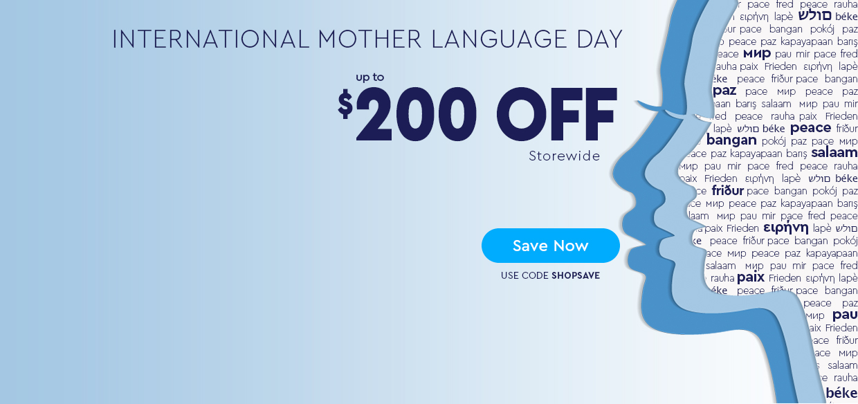 CELEBRATE INTERNATIONAL MOTHER LANGUAGE DAY! - UP TO $200 OFF STOREWIDE - Use code SHOPSAVE