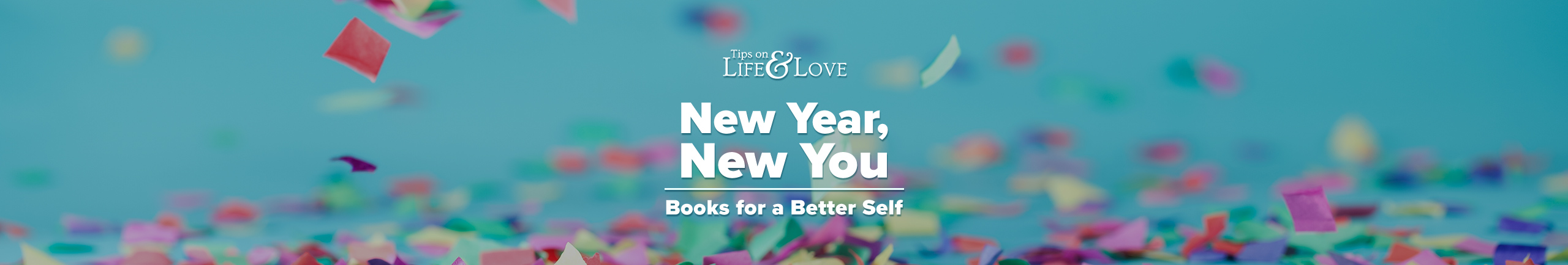 Tips on Life & Love New Year New You Books for a Better Self