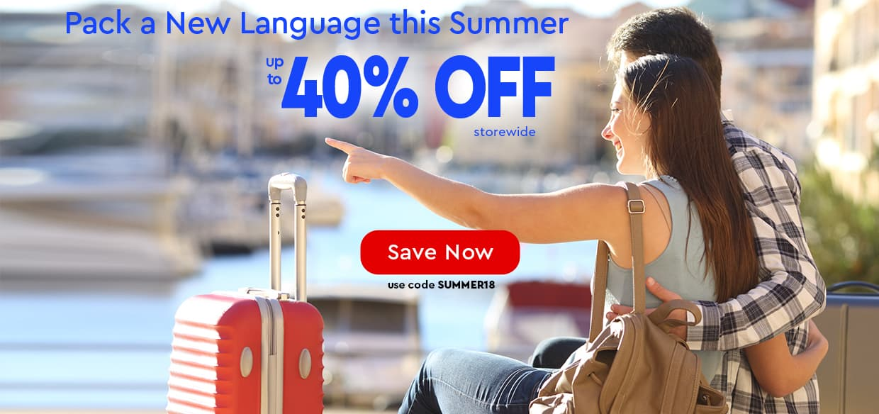 Pack a New Language This Summer—up to 40% OFF Storewide—use code SUMMER18